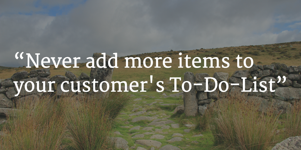 never add to your customer's to-do-list
